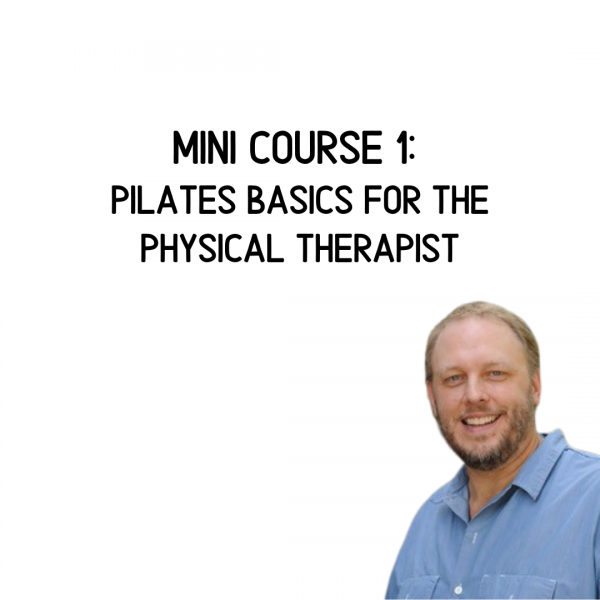 Mini Course #1: Pilates Basics for the Physical Therapist