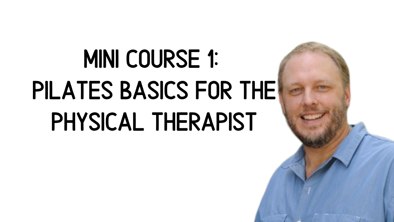 Mini Course 1: Pilates Basics for the Physical Therapist
