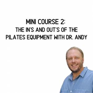 Mini Course #2: The In's and Out's of the Pilates Equipment with Dr Andy Tseng