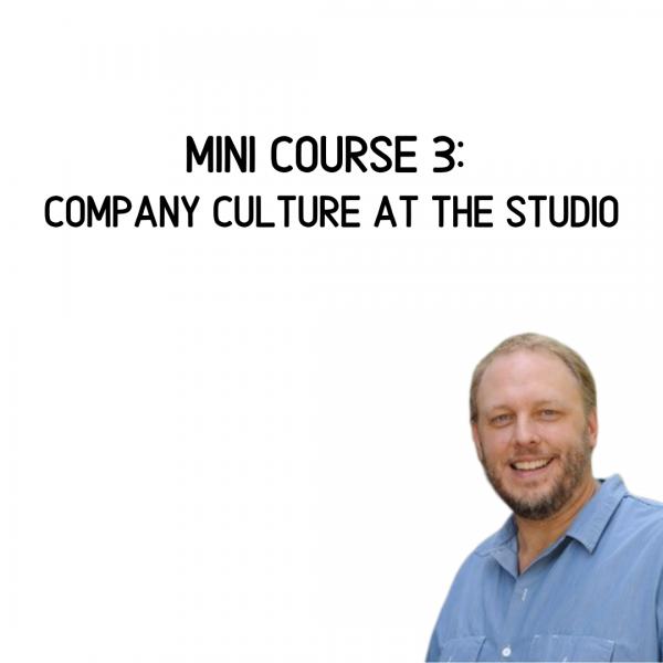 Mini Course #3: Company Culture at the Studio