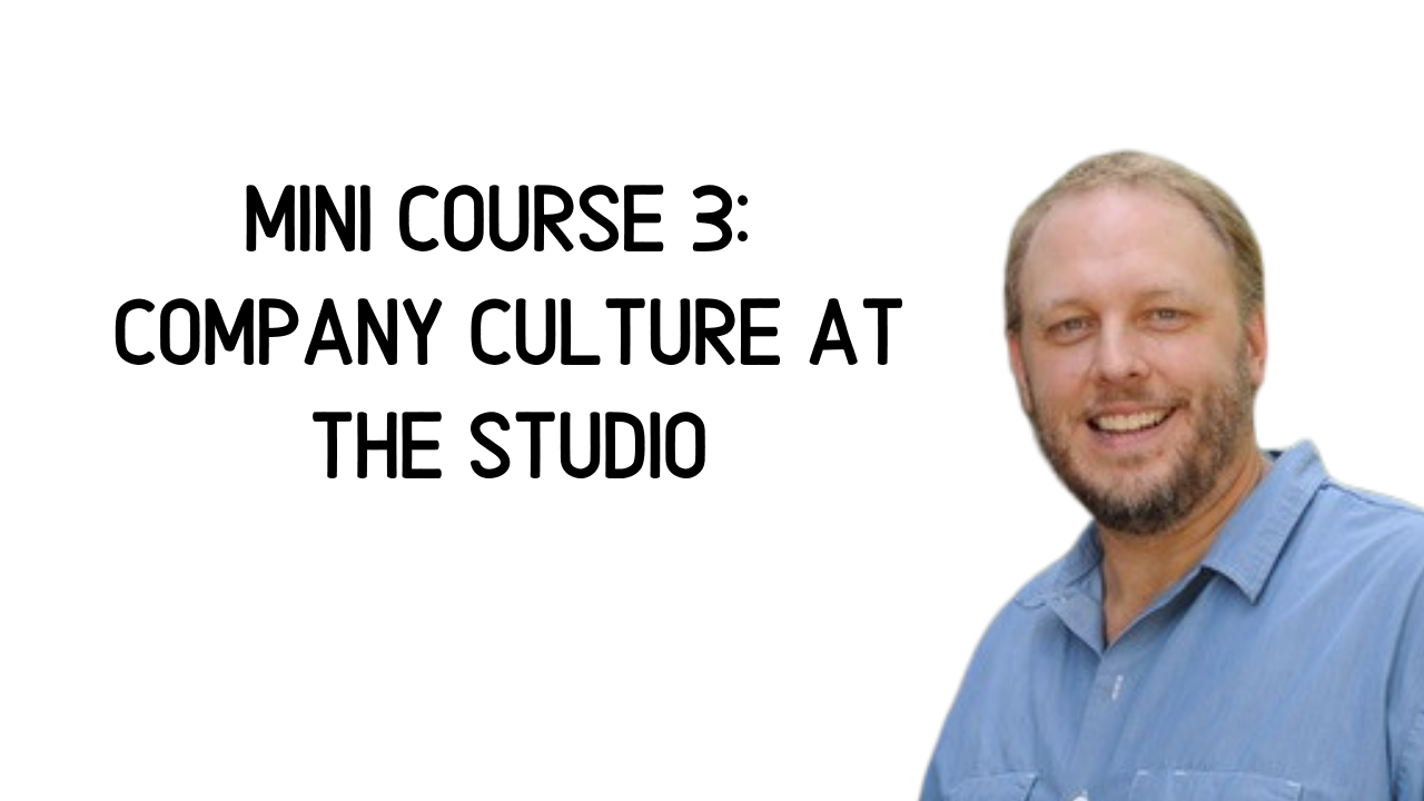 Mini Course 3: Company Culture at the Studio