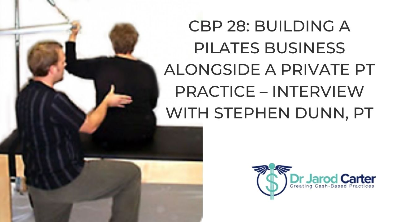 CBP 28_ BUILDING A PILATES BUSINESS ALONGSIDE A PRIVATE PT PRACTICE – INTERVIEW WITH STEPHEN DUNN, PT