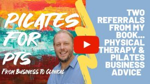 Two Referrals from my Book. Physical Therapy & Pilates Business Advice
