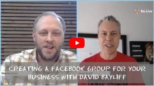 Creating A Facebook Group For Your Business With David Bayliff - youtube